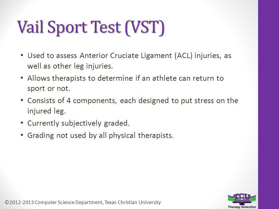 Vail Sport Test (VST) Used to assess Anterior Cruciate Ligament (ACL) injuries, as well as other leg injuries.