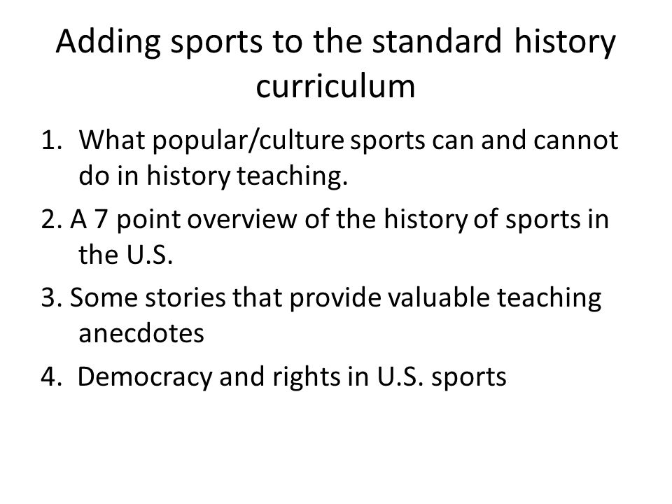 Adding sports to the standard history curriculum 1.What popular/culture sports can and cannot do in history teaching.