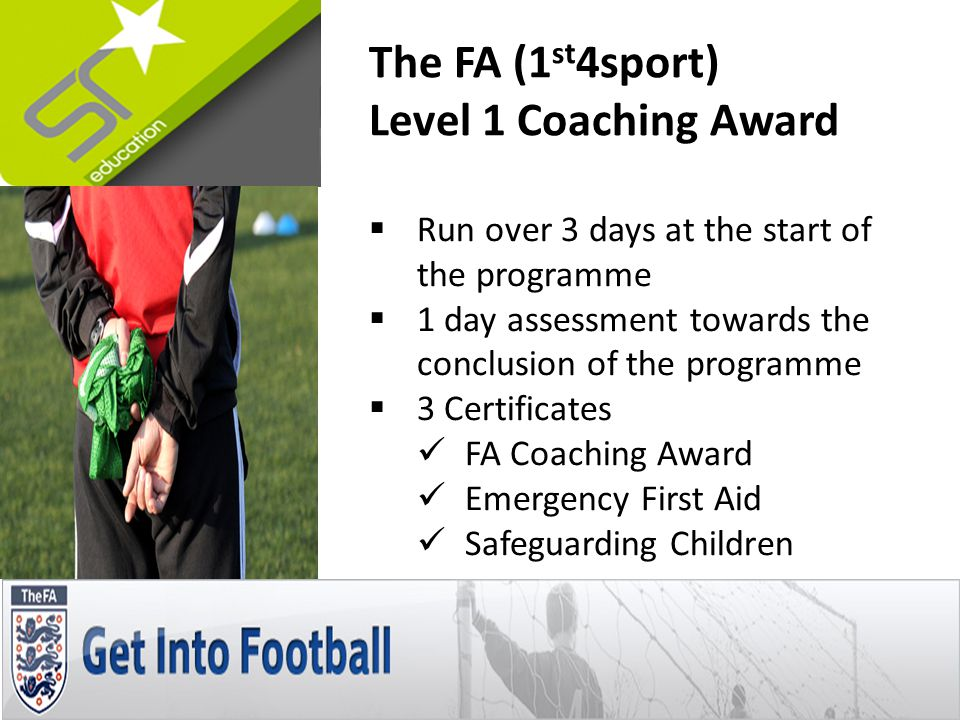 Framework Delivery Week 1 –Employability Unit Week 2 – The FA Level 1 (3 days) Week 3 to 4 – Completion of the Employability Unit Week 5 to 9 – The Sport & Active Leisure Unit based around the FA Level 1 Week 10 – Completion of both units and assessment of FA Level 1 Key Skills TBC