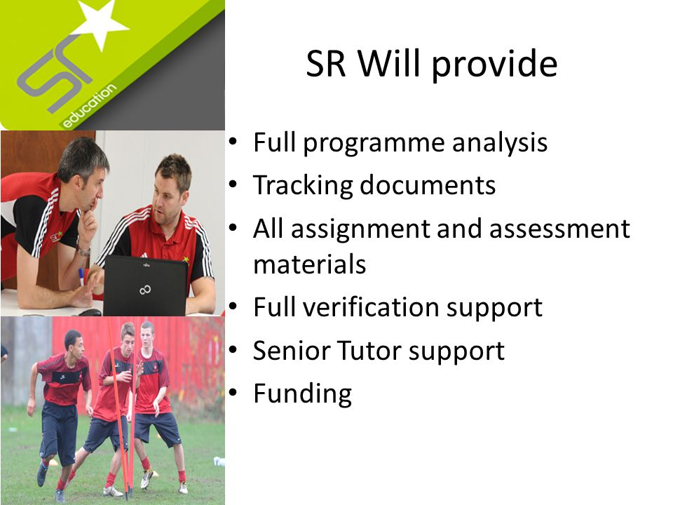SR Will provide Full programme analysis Tracking documents All assignment and assessment materials Full verification support Senior Tutor support Funding