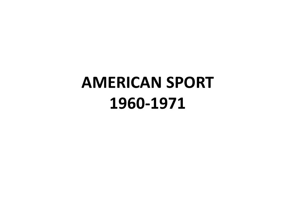 AMERICAN SPORT 1960-1971