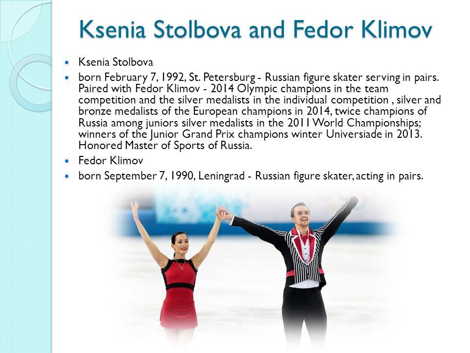 Ksenia Stolbova and Fedor Klimov Ksenia Stolbova born February 7, 1992, St.