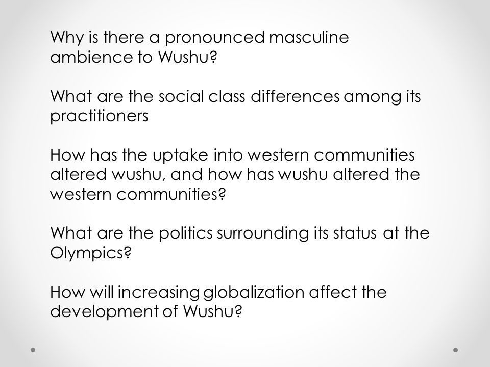 Why is there a pronounced masculine ambience to Wushu? What are the social class differences among its practitioners How has the uptake into western c