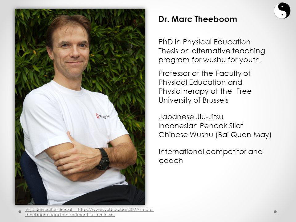 Dr. Marc Theeboom Vrije Universiteit Brussel http://www.vub.ac.be/SBMA/marc- theeboom-head-department-full-professor PhD in Physical Education Thesis