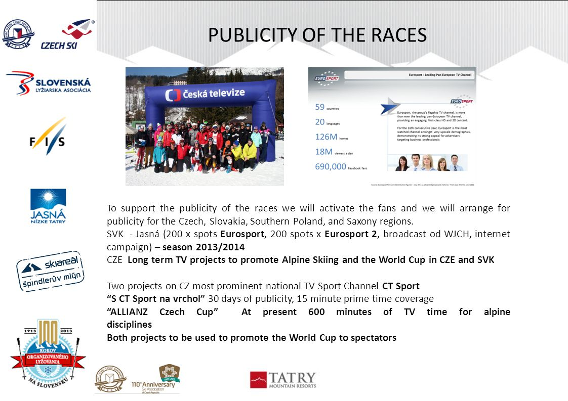 PUBLICITY OF THE RACES To support the publicity of the races we will activate the fans and we will arrange for publicity for the Czech, Slovakia, Sout