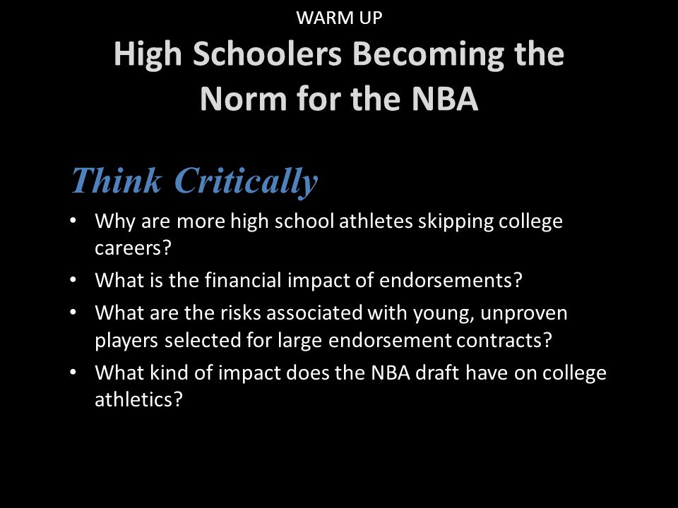 WARM UP High Schoolers Becoming the Norm for the NBA Think Critically Why are more high school athletes skipping college careers.