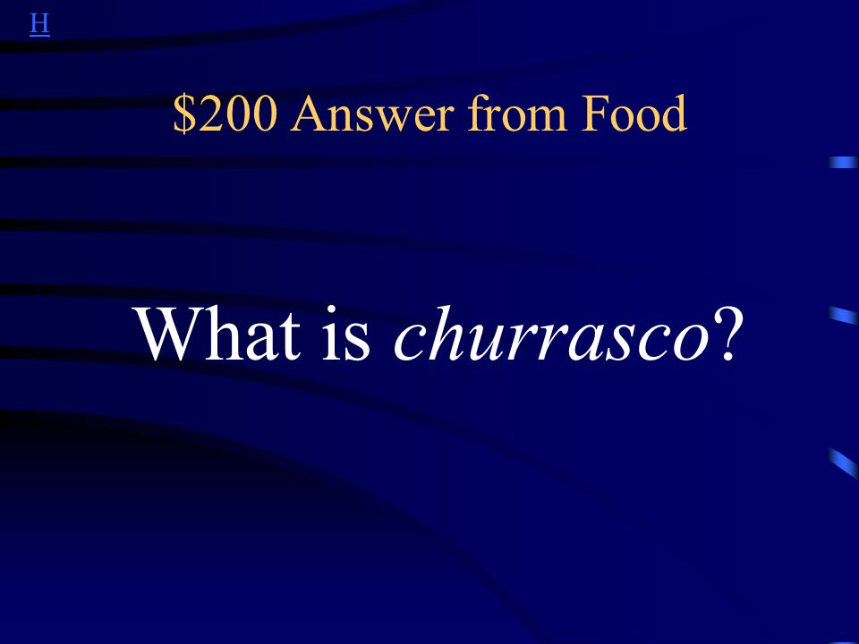H $200 Question from Food This is the name for Brazilian barbecue.