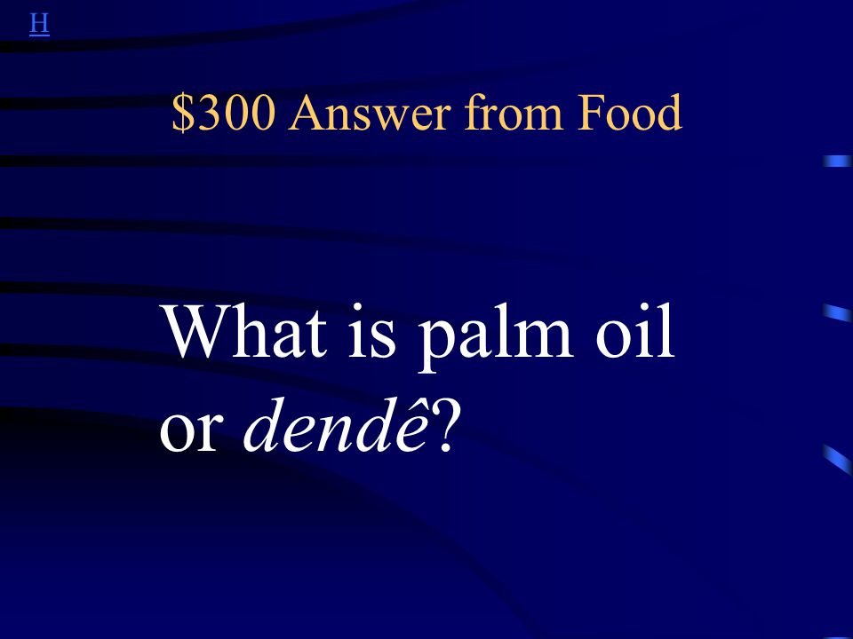 H $300 Question from Food This type of oil is commonly used in cooking in Northeastern Brazil.