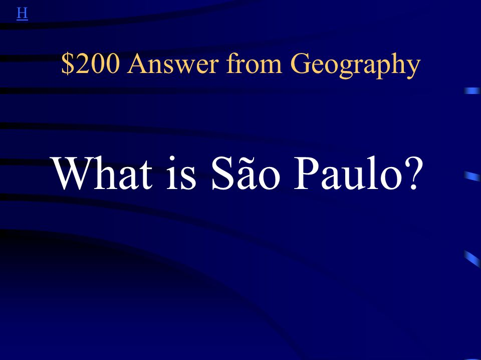 H $200 Answer from Geography What is São Paulo?