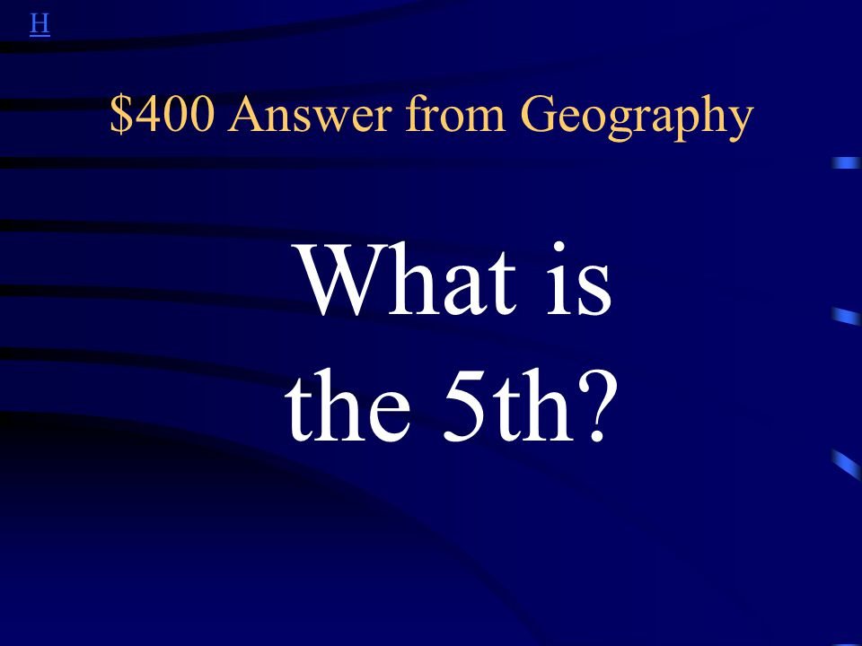H $400 Answer from Geography What is the 5th?