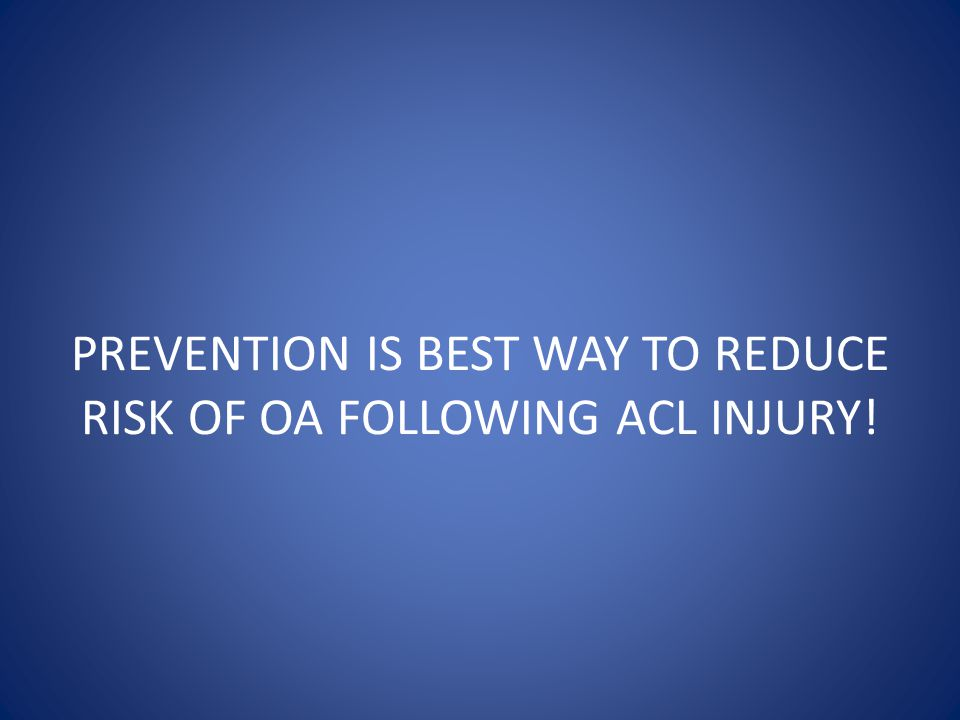 ACL Injury Prevention Mechanism of Injury Common playing situations that preclude a non-contact ACL injury include: – Change of direction or cutting manuever, combined with decceleration – Landing from a jump in or near full extension – Pivoting with knee near full extension and a planted foot.
