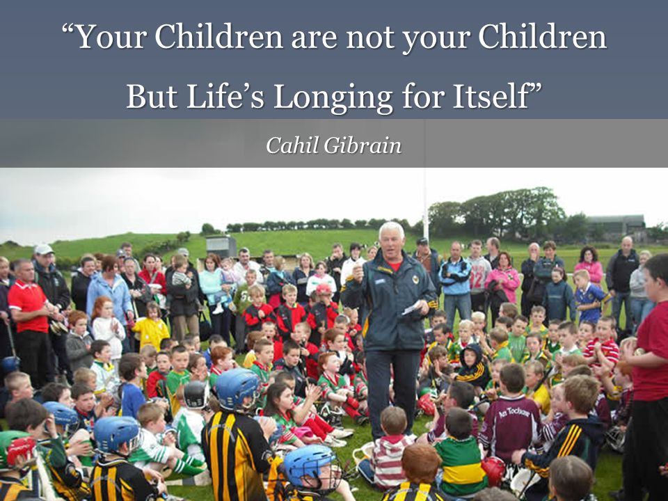 Your Children are not your Children But Lifes Longing for Itself Cahil Gibrain