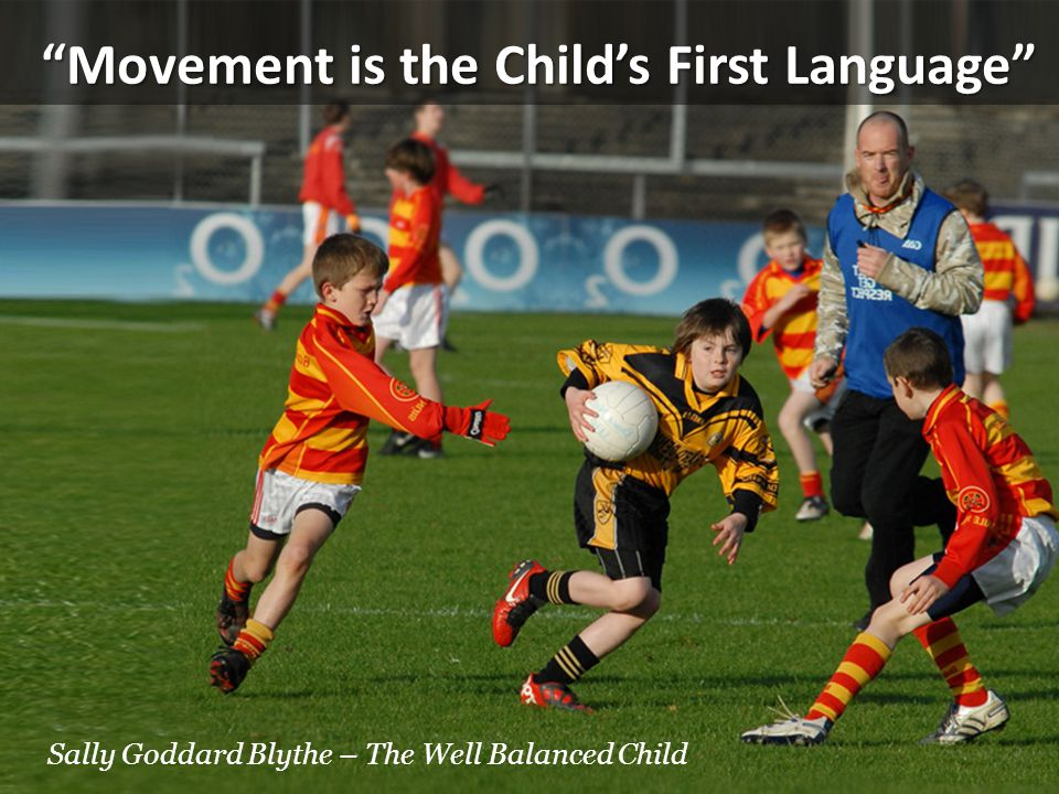 Movement is the Childs First Language Sally Goddard Blythe – The Well Balanced Child