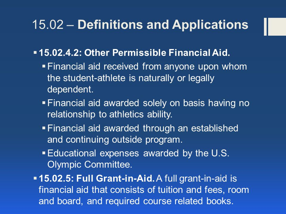 15.1 – Maximum Limit on Financial Aid – Individual A student –athlete shall not be eligible to participate in intercollegiate athletics if he or she receives financial aid that exceeds the value of cost of attendance as defined in Bylaw 15.02.2.