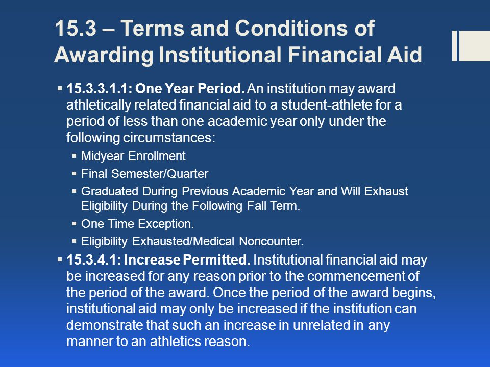 15.3 – Terms and Conditions of Awarding Institutional Financial Aid 15.3.4.2 Reduction or Cancellation Permitted..