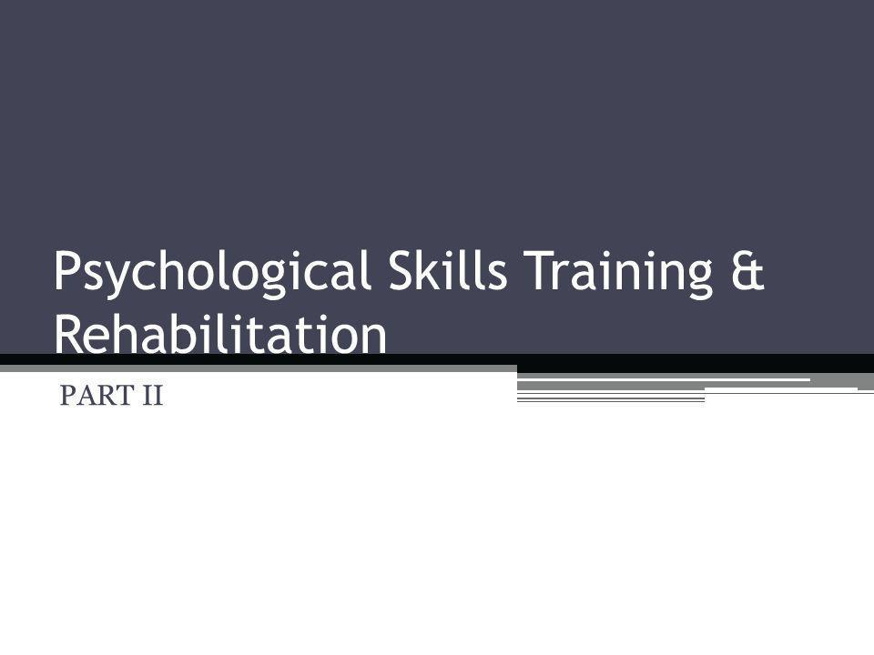 Psychological Skills Training & Rehabilitation PART II