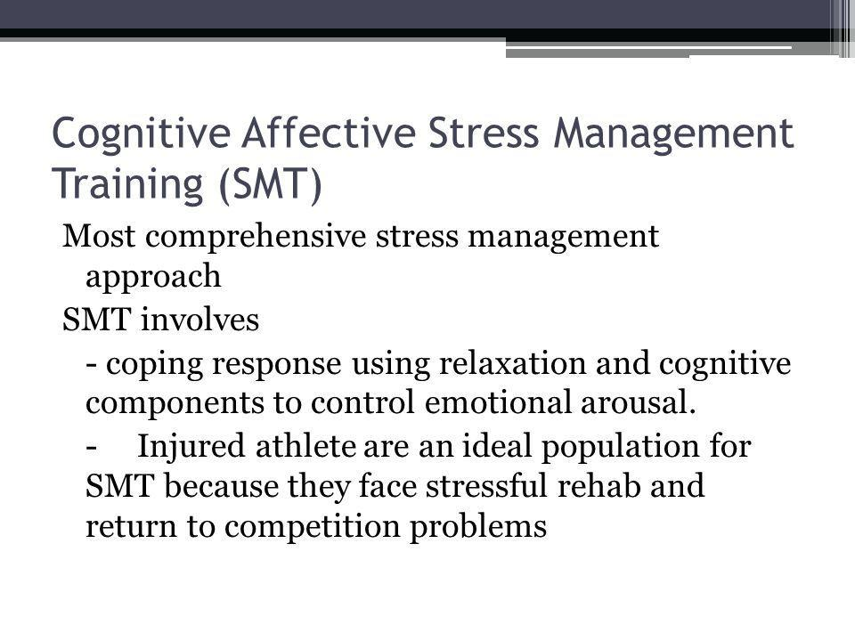 Cognitive Affective Stress Management Training (SMT) Most comprehensive stress management approach SMT involves - coping response using relaxation and