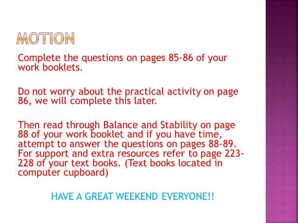 Complete the questions on pages 85-86 of your work booklets. Do not worry about the practical activity on page 86, we will complete this later. Then r