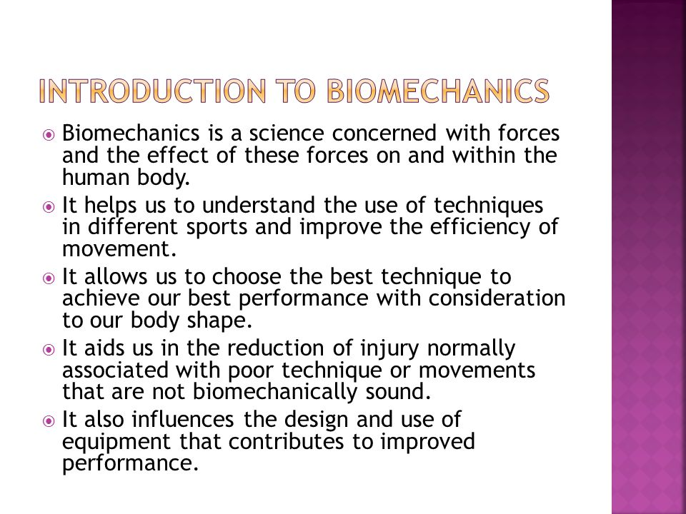 Biomechanics is a science concerned with forces and the effect of these forces on and within the human body. It helps us to understand the use of tech
