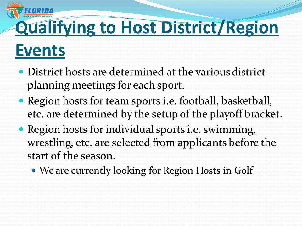 Qualifying to Host District/Region Events District hosts are determined at the various district planning meetings for each sport.