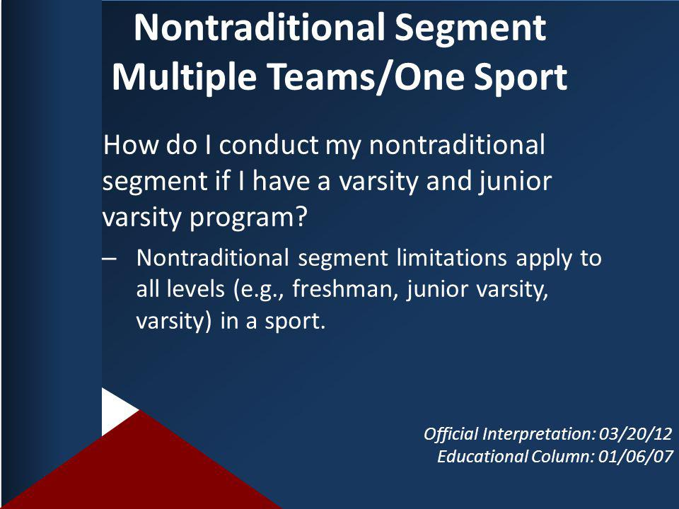 Nontraditional Segment Multiple Teams/One Sport How do I conduct my nontraditional segment if I have a varsity and junior varsity program.