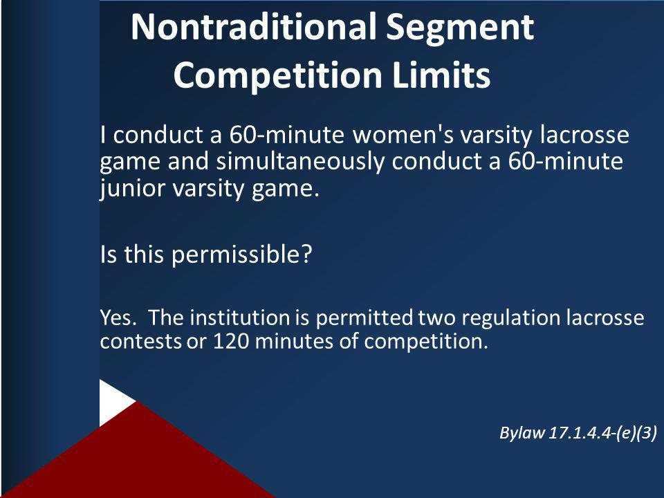 Nontraditional Segment Competition Limits I conduct a 60-minute women s varsity lacrosse game and simultaneously conduct a 60-minute junior varsity game.