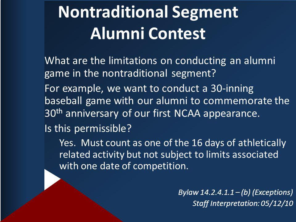 Nontraditional Segment Alumni Contest What are the limitations on conducting an alumni game in the nontraditional segment.