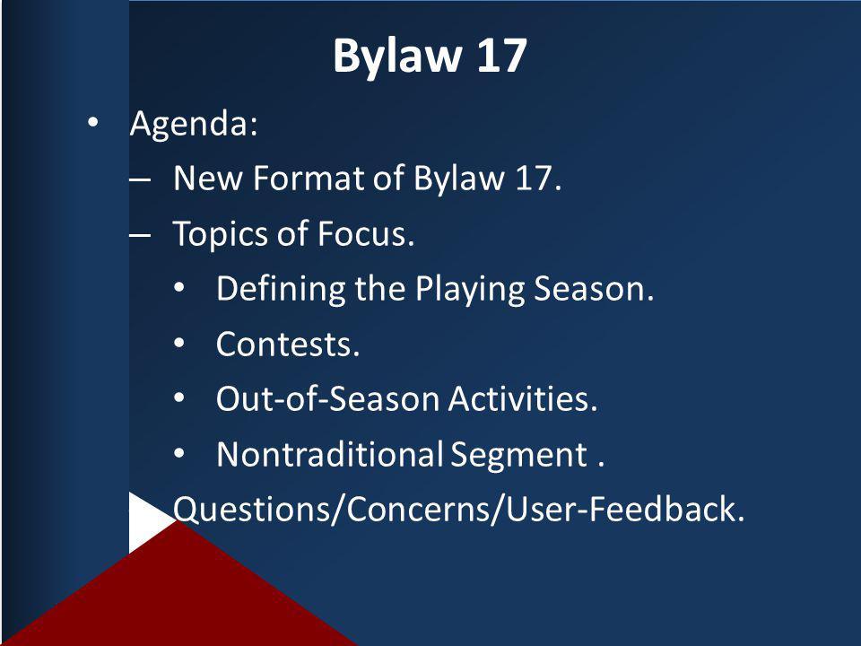 Bylaw 17 Agenda: – New Format of Bylaw 17. – Topics of Focus.