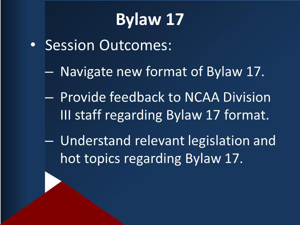 Bylaw 17 Session Outcomes: – Navigate new format of Bylaw 17.