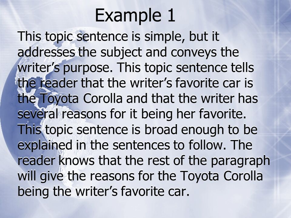 This topic sentence is simple, but it addresses the subject and conveys the writers purpose. This topic sentence tells the reader that the writers fav