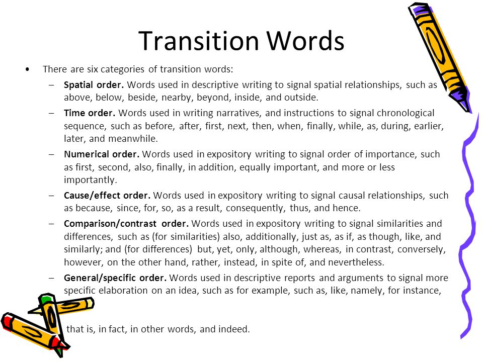 Transition Words There are six categories of transition words: –Spatial order. Words used in descriptive writing to signal spatial relationships, such