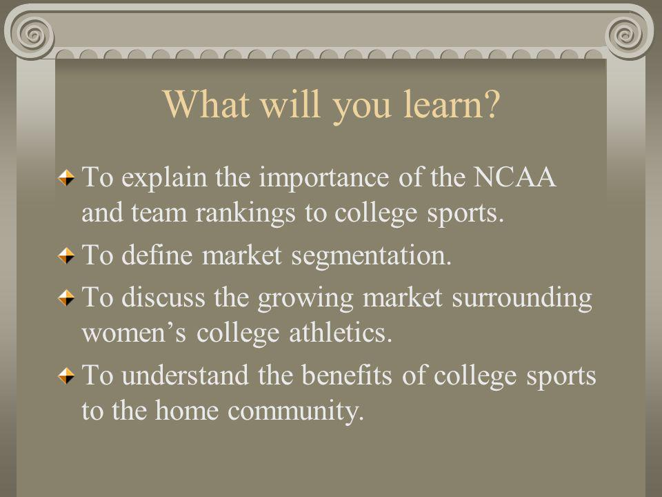 What will you learn. To explain the importance of the NCAA and team rankings to college sports.
