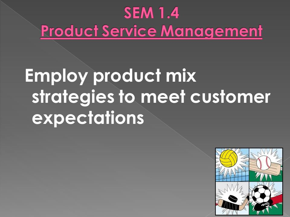 Employ product mix strategies to meet customer expectations