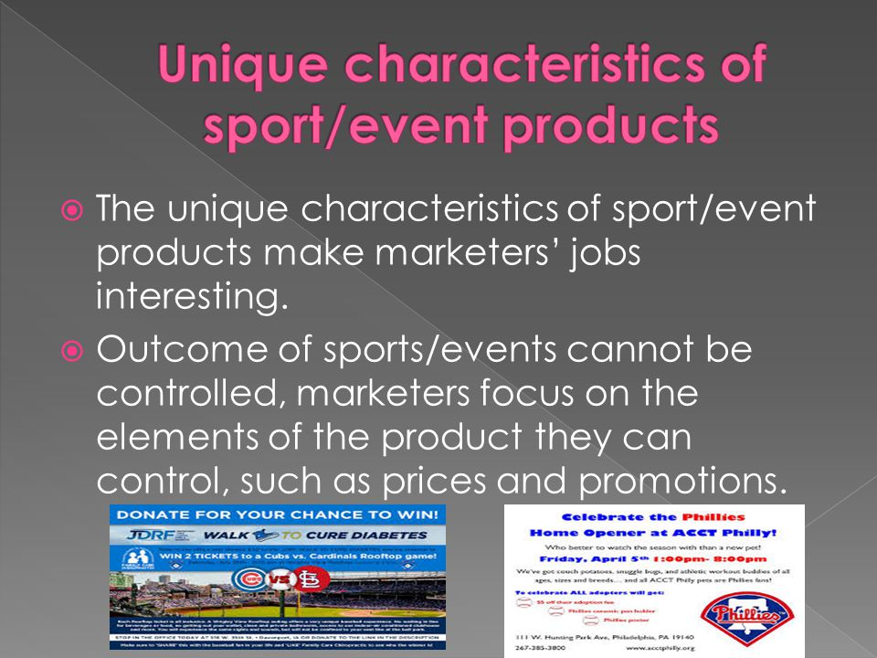 The unique characteristics of sport/event products make marketers jobs interesting.