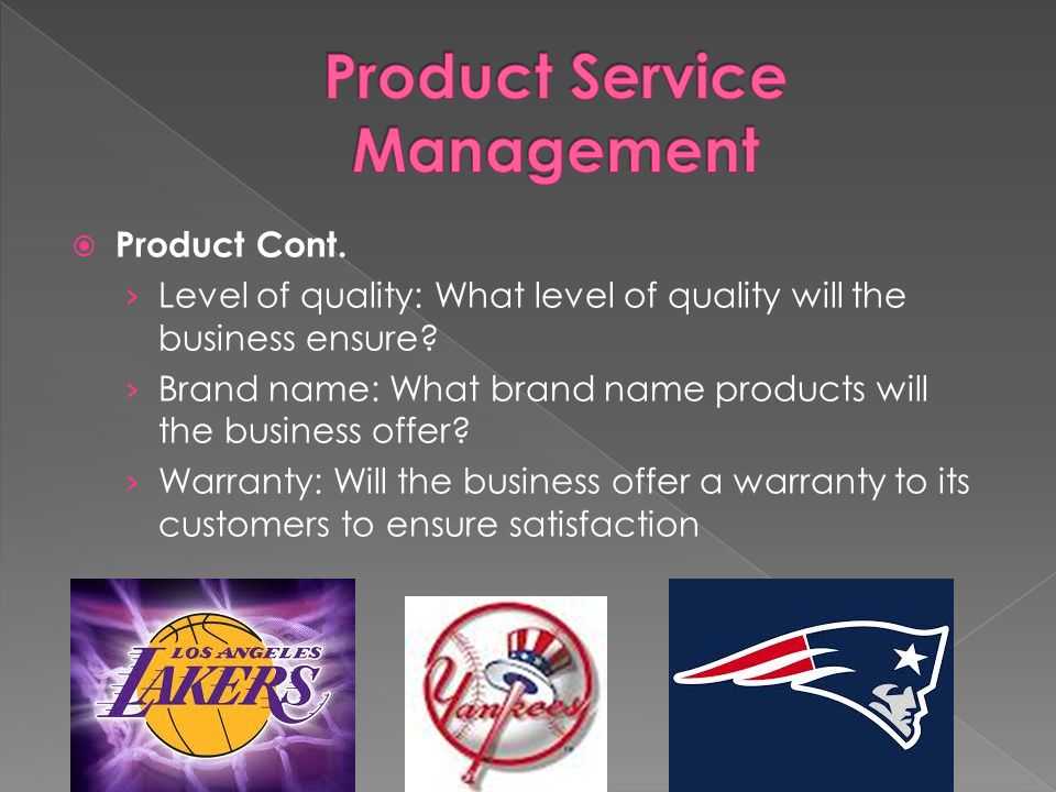 Product Cont. Level of quality: What level of quality will the business ensure.
