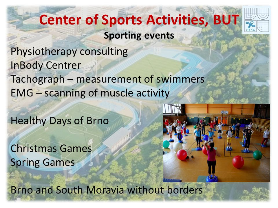 Center of Sports Activities, BUT Sporting events Physiotherapy consulting InBody Centrer Tachograph – measurement of swimmers EMG – scanning of muscle activity Healthy Days of Brno Christmas Games Spring Games Brno and South Moravia without borders