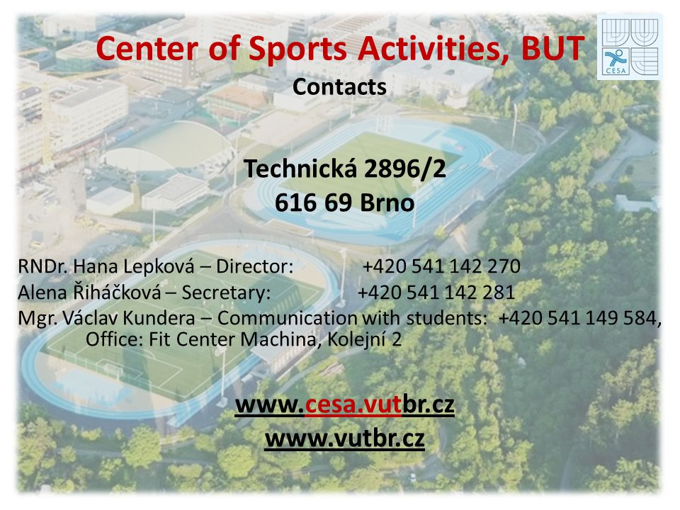 Center of Sports Activities, BUT Contacts Technická 2896/2 616 69 Brno RNDr.