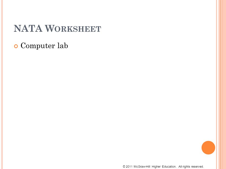 © 2011 McGraw-Hill Higher Education. All rights reserved. NATA W ORKSHEET Computer lab