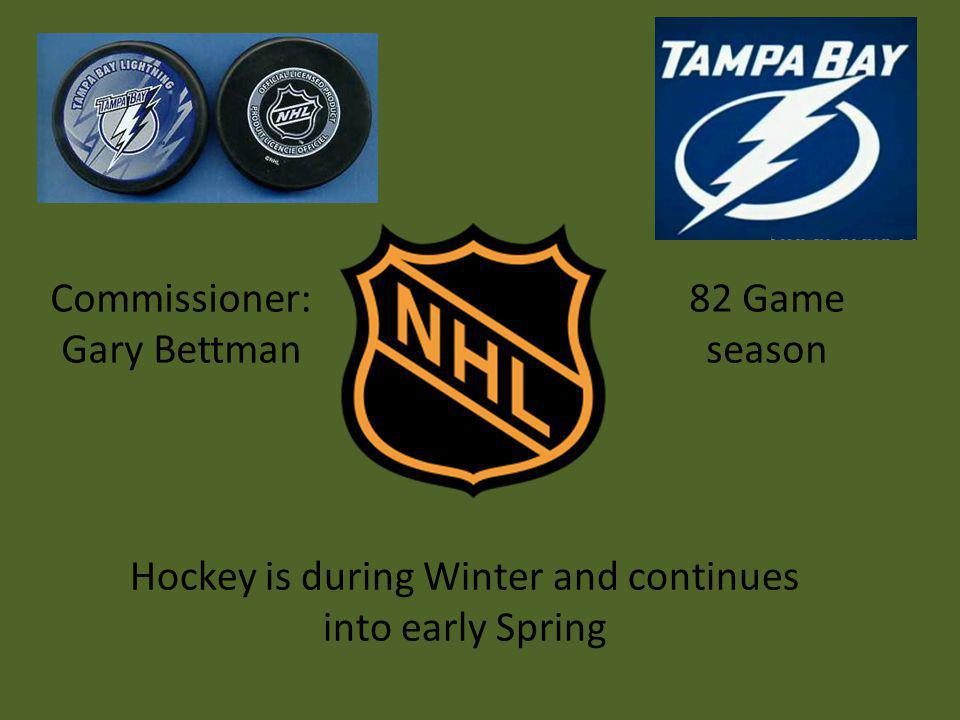 Commissioner: Gary Bettman 82 Game season Hockey is during Winter and continues into early Spring