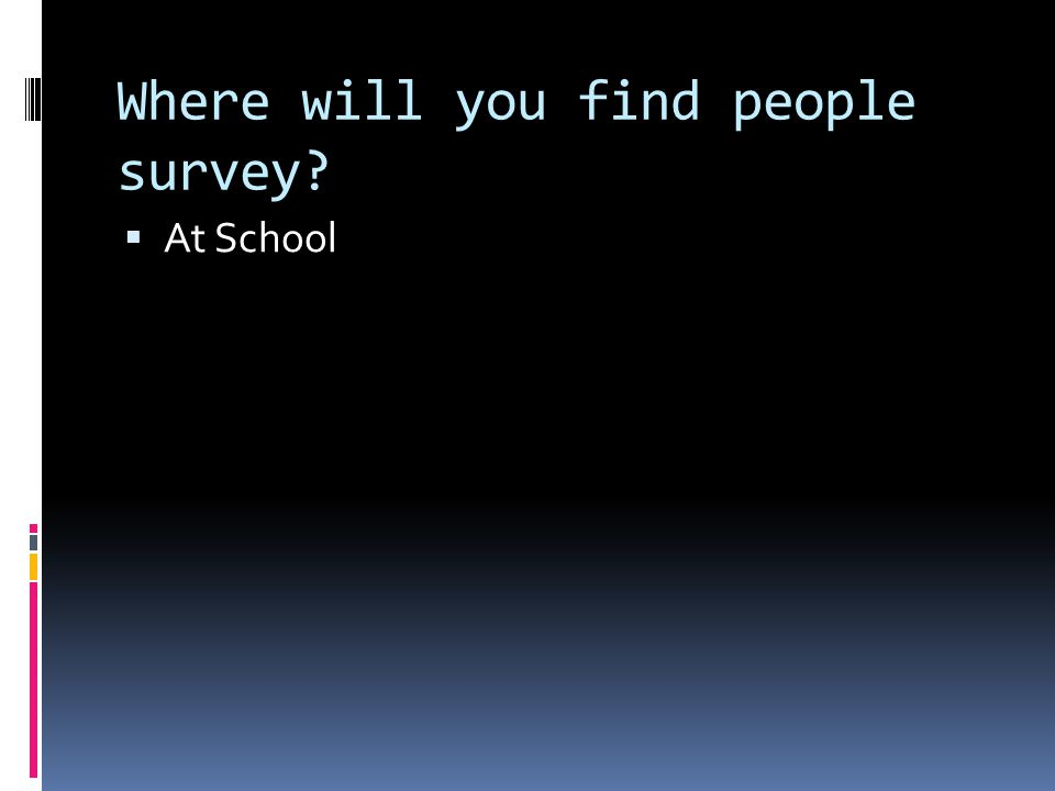 Where will you find people survey At School