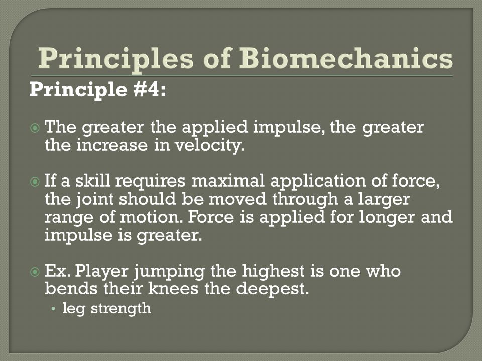 Principle #4: The greater the applied impulse, the greater the increase in velocity. If a skill requires maximal application of force, the joint shoul