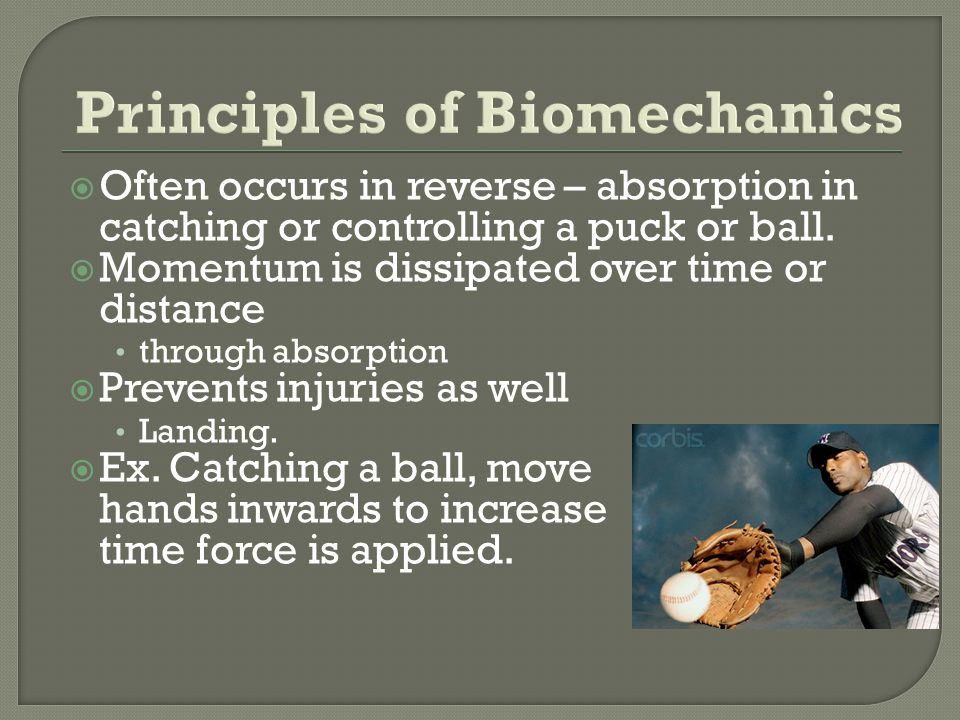Often occurs in reverse – absorption in catching or controlling a puck or ball. Momentum is dissipated over time or distance through absorption Preven