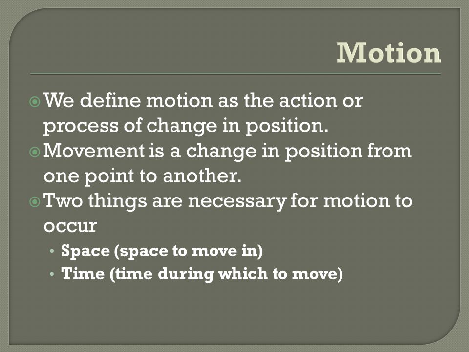 Two Types of Motion Linear: motion in a straight line.