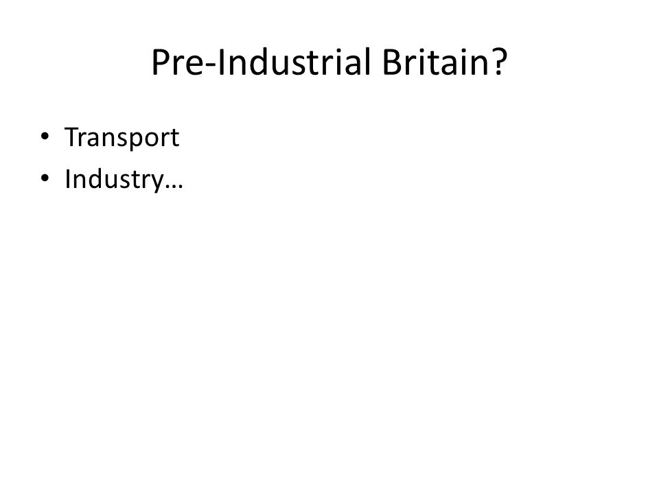 Pre-Industrial Britain? Transport Industry…