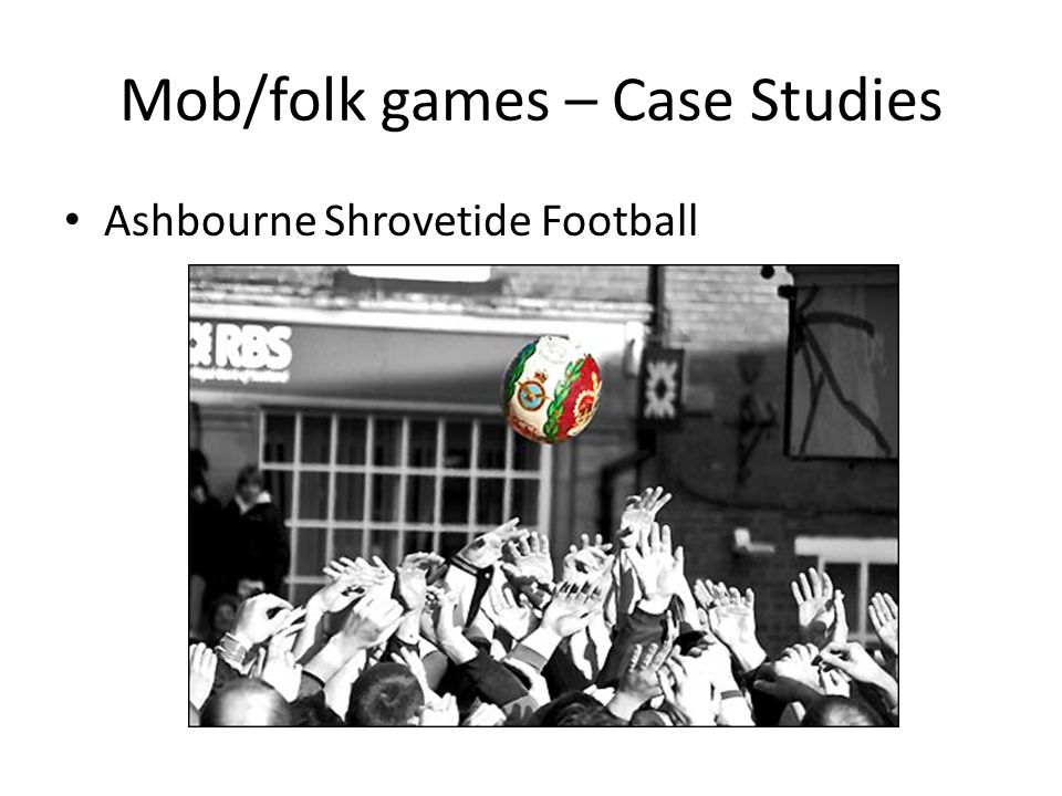 Mob/folk games – Case Studies Ashbourne Shrovetide Football