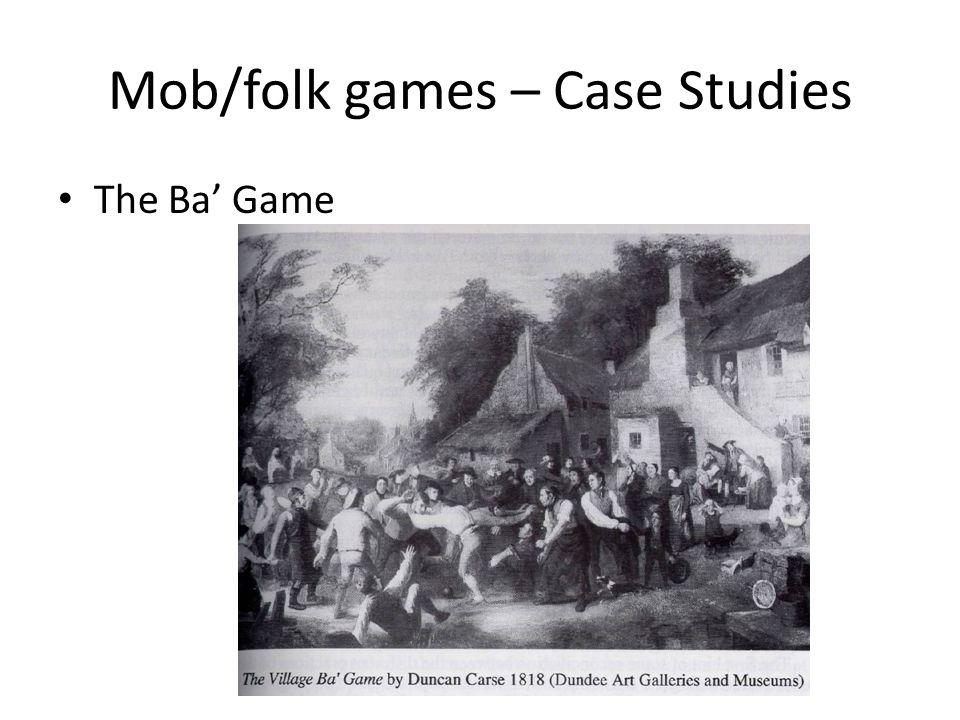 Mob/folk games – Case Studies The Ba Game