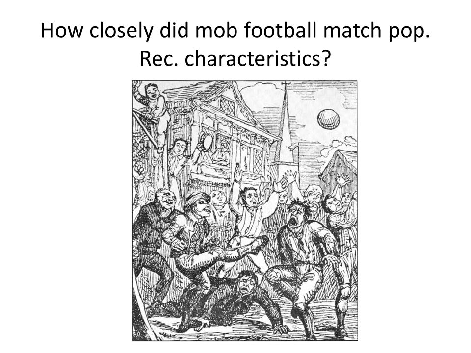 How closely did mob football match pop. Rec. characteristics?