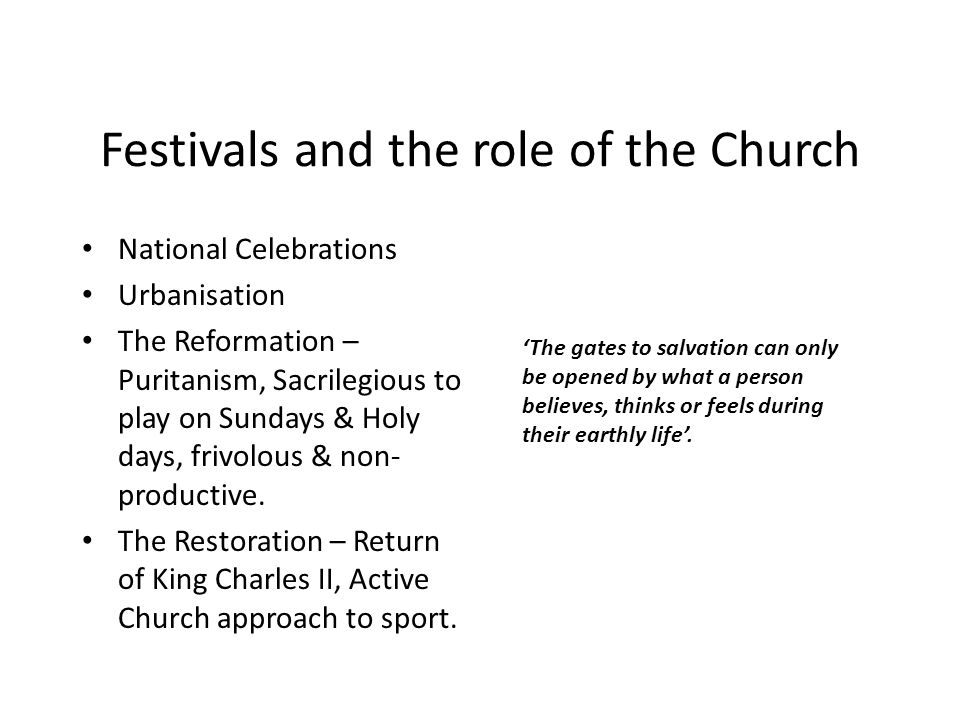 Festivals and the role of the Church National Celebrations Urbanisation The Reformation – Puritanism, Sacrilegious to play on Sundays & Holy days, frivolous & non- productive.
