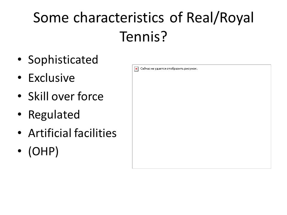 Some characteristics of Real/Royal Tennis.