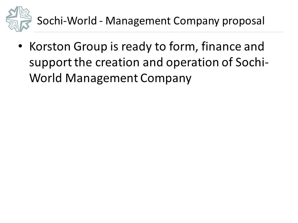 Sochi-World - Management Company proposal Korston Group is ready to form, finance and support the creation and operation of Sochi- World Management Company